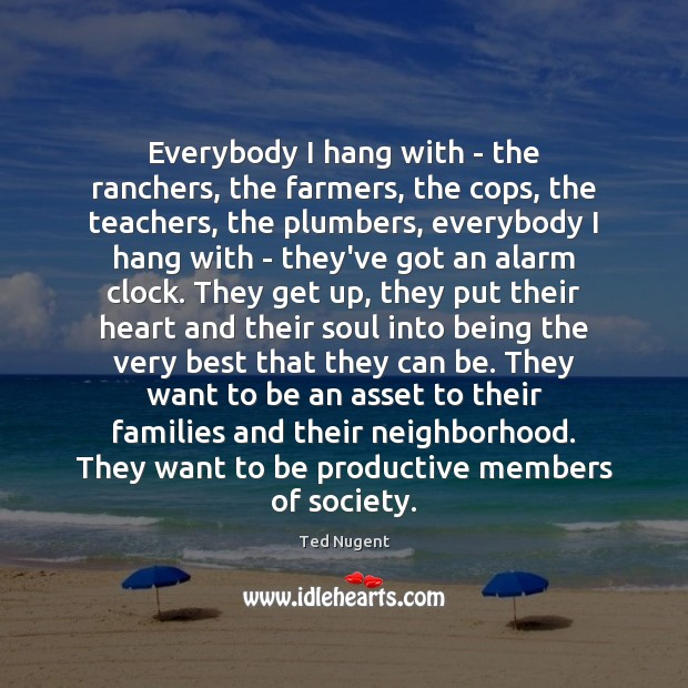 Image, Everybody I hang with – the ranchers, the farmers, the cops, the