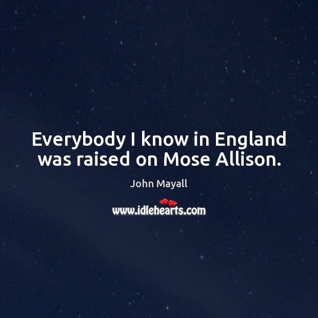 Image, Everybody I know in England was raised on Mose Allison.