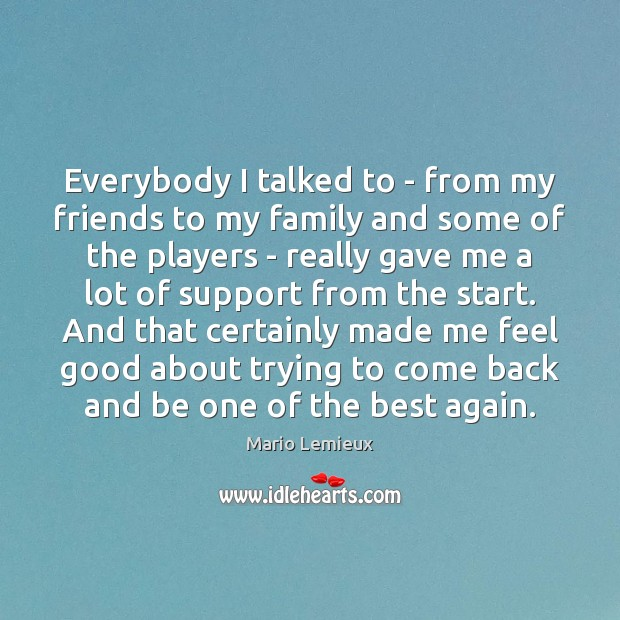 Everybody I talked to – from my friends to my family and Mario Lemieux Picture Quote