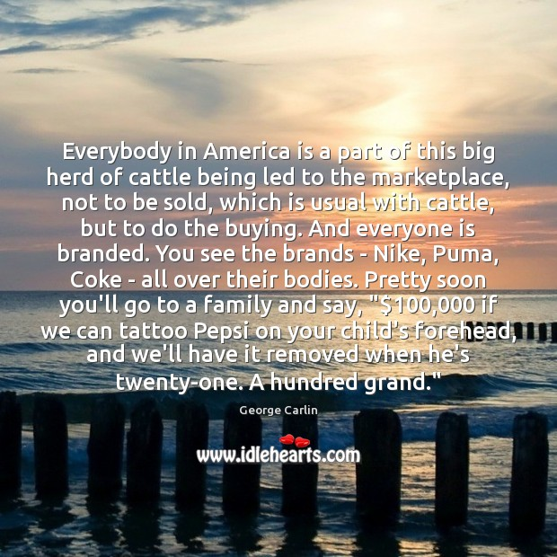 Everybody in America is a part of this big herd of cattle George Carlin Picture Quote