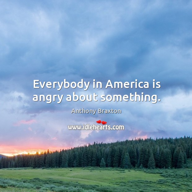 Image, Everybody in america is angry about something.