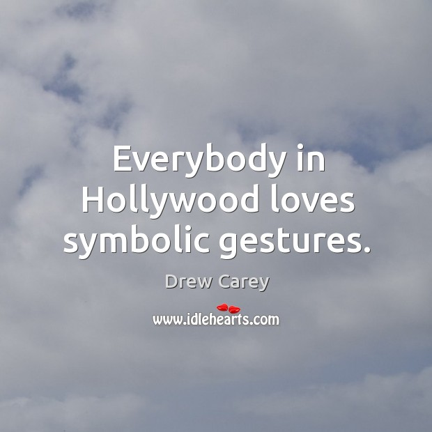 Image, Everybody in hollywood loves symbolic gestures.