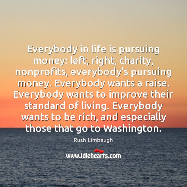 Everybody in life is pursuing money: left, right, charity, nonprofits, everybody's pursuing Image
