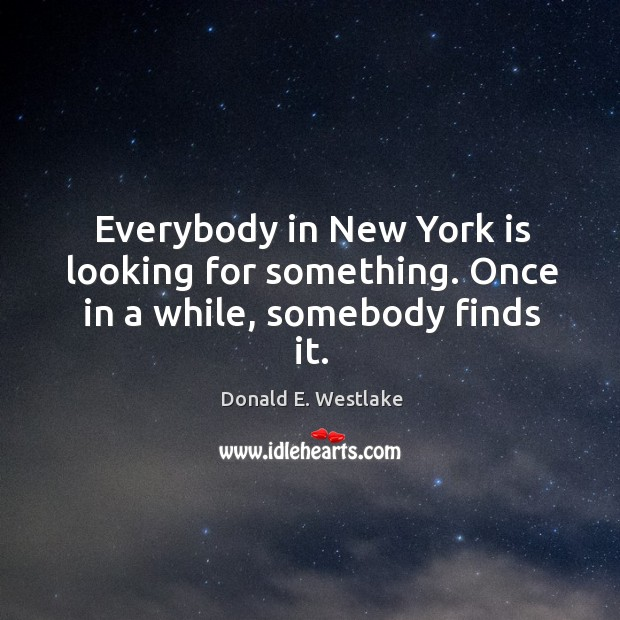 Everybody in new york is looking for something. Once in a while, somebody finds it. Image