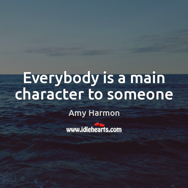 Image, Everybody is a main character to someone