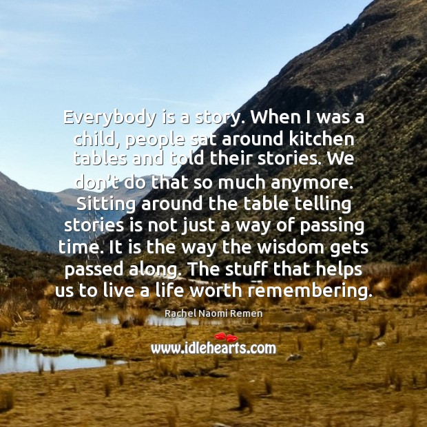 Everybody is a story. When I was a child, people sat around Image