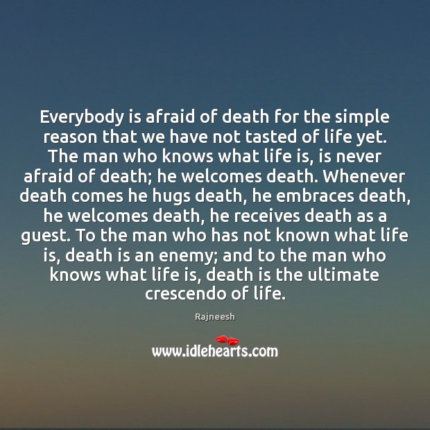 Image, Everybody is afraid of death for the simple reason that we have