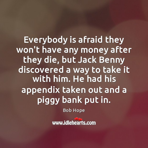 Image, Everybody is afraid they won't have any money after they die, but