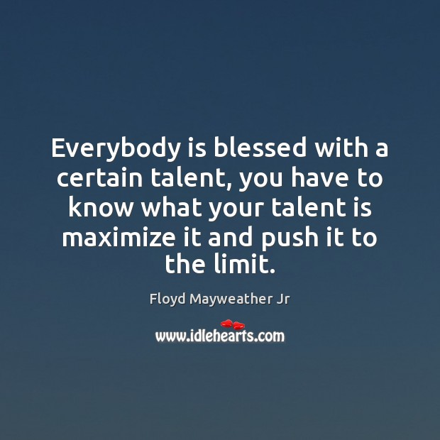 Everybody is blessed with a certain talent, you have to know what Floyd Mayweather Jr Picture Quote