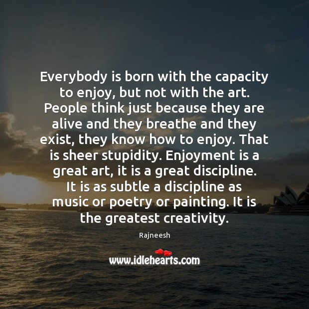Everybody is born with the capacity to enjoy, but not with the Image