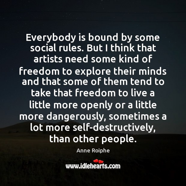 Image, Everybody is bound by some social rules. But I think that artists