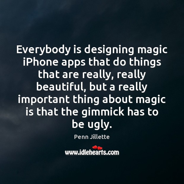 Image, Everybody is designing magic iPhone apps that do things that are really,