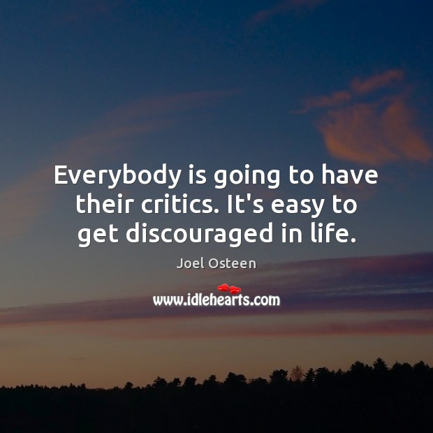 Everybody is going to have their critics. It's easy to get discouraged in life. Image
