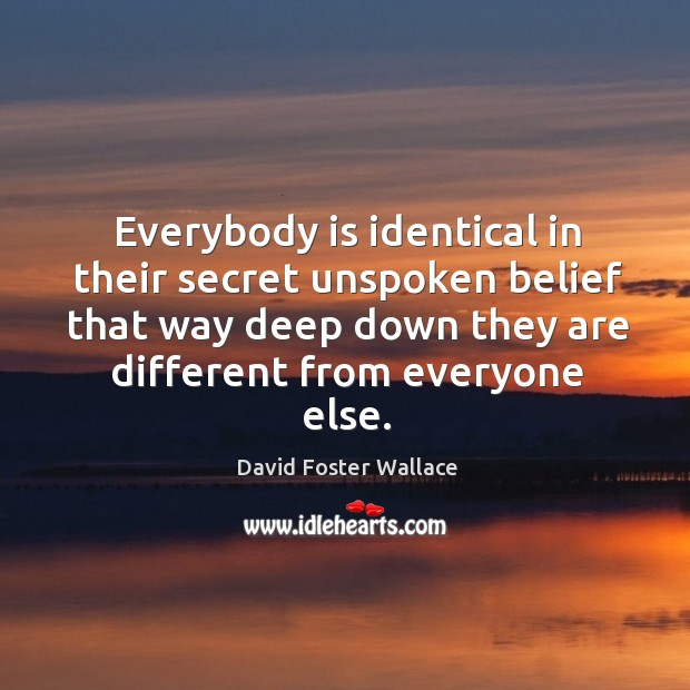 Everybody is identical in their secret unspoken belief that way deep down Image