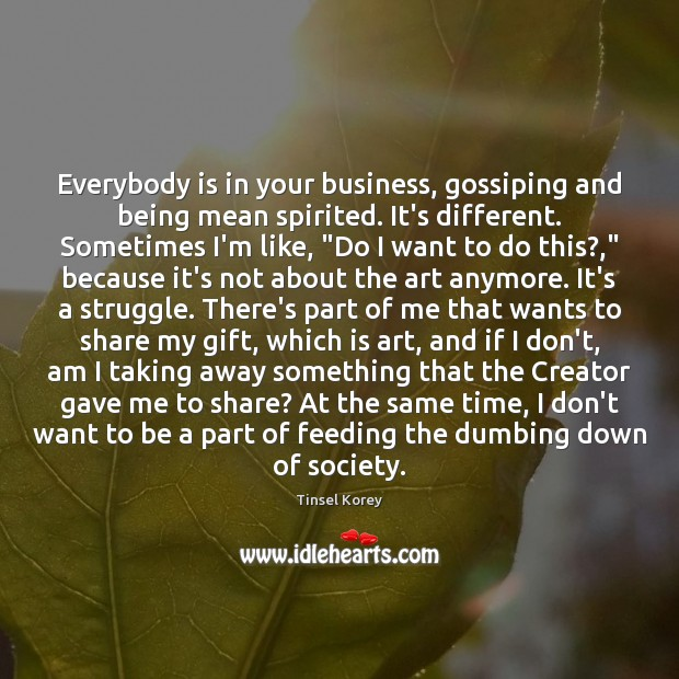 Everybody is in your business, gossiping and being mean spirited. It's different. Image