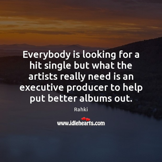 Image, Everybody is looking for a hit single but what the artists really
