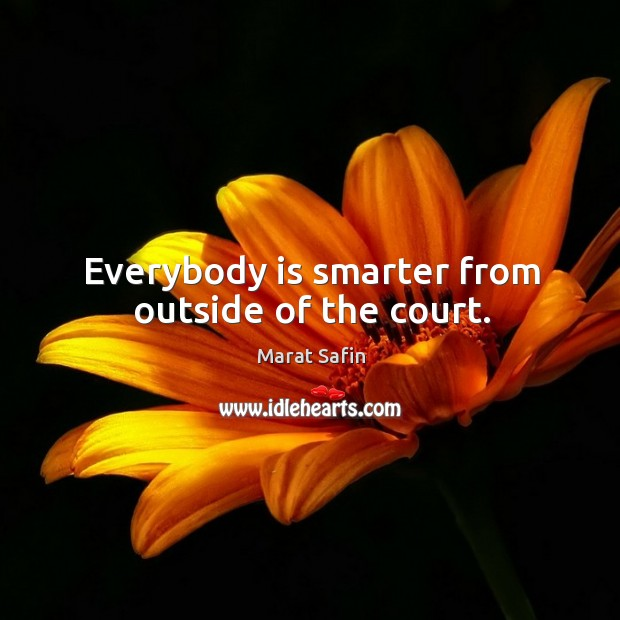 Everybody is smarter from outside of the court. Image