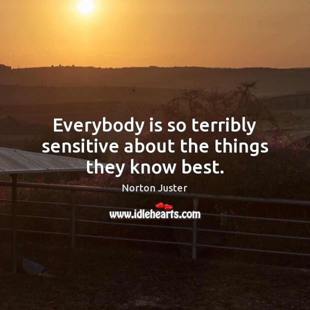 Image, Everybody is so terribly sensitive about the things they know best.