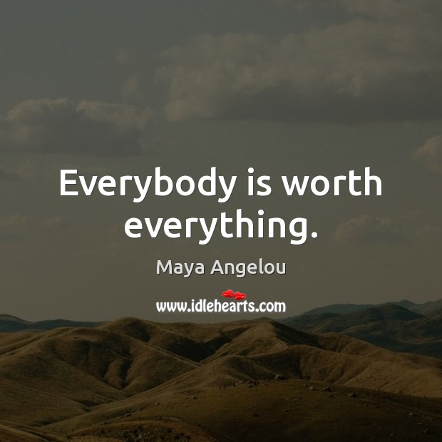 Everybody is worth everything. Image