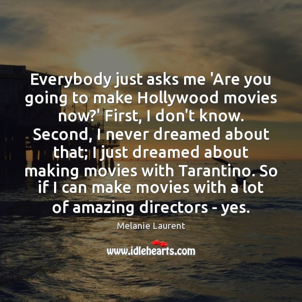 Everybody just asks me 'Are you going to make Hollywood movies now? Image