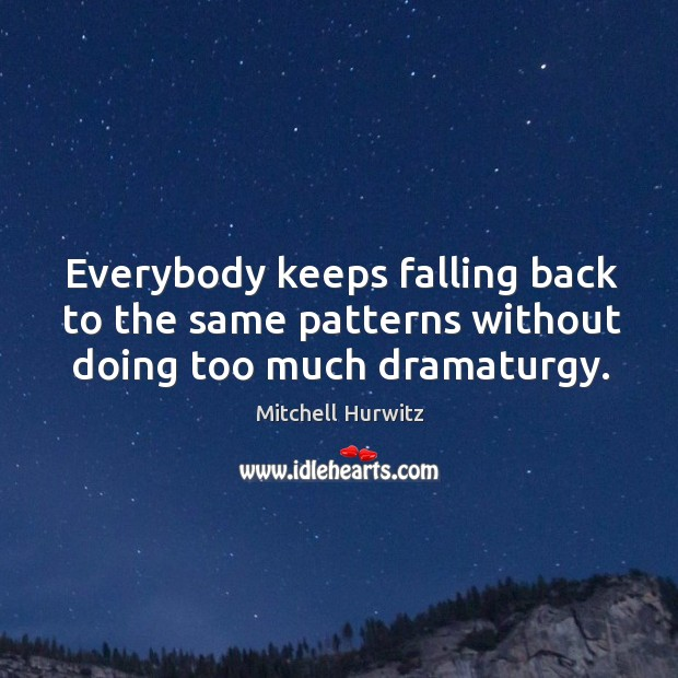 Everybody keeps falling back to the same patterns without doing too much dramaturgy. Image
