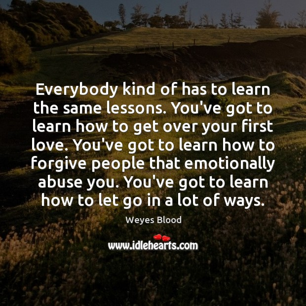 Everybody kind of has to learn the same lessons. You've got to Image