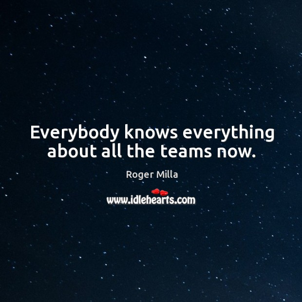 Everybody knows everything about all the teams now. Image