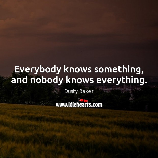 Image, Everybody knows something, and nobody knows everything.