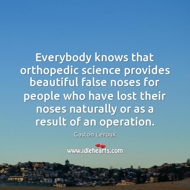 Everybody knows that orthopedic science provides beautiful false noses for people who Image