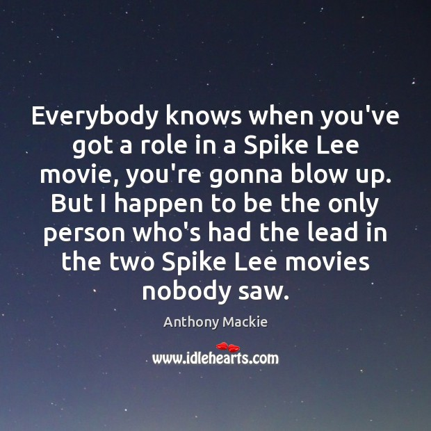 Image, Everybody knows when you've got a role in a Spike Lee movie,