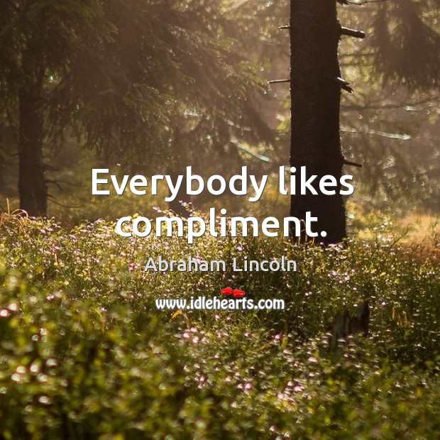 Image, Everybody likes compliment.