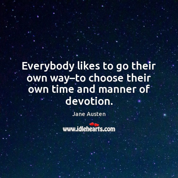 Everybody likes to go their own way–to choose their own time and manner of devotion. Image
