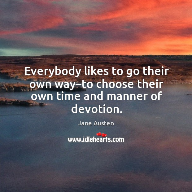 Image, Everybody likes to go their own way–to choose their own time and manner of devotion.