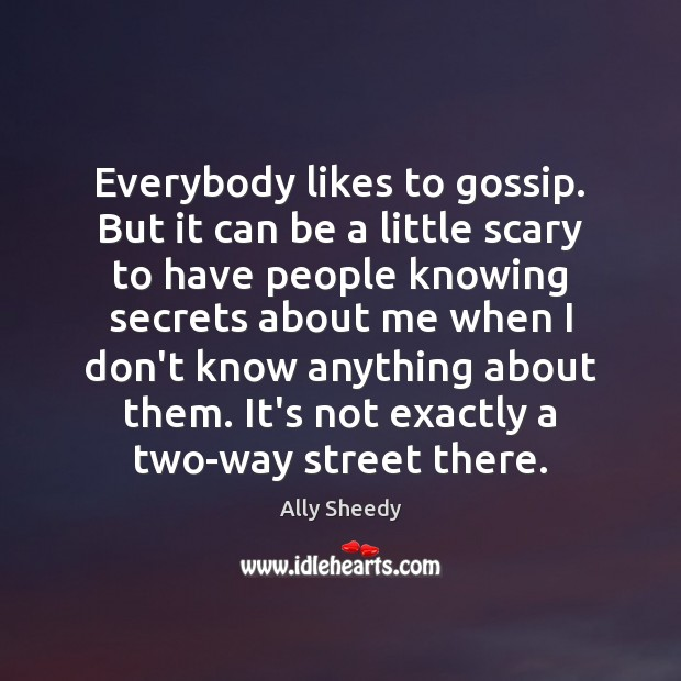 Everybody likes to gossip. But it can be a little scary to Image