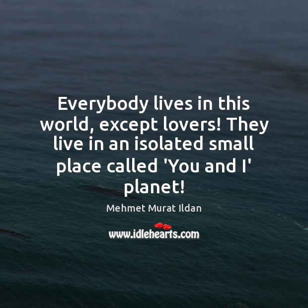 Image, Everybody lives in this world, except lovers! They live in an isolated