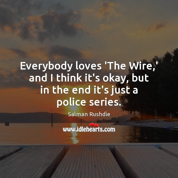 Image, Everybody loves 'The Wire,' and I think it's okay, but in