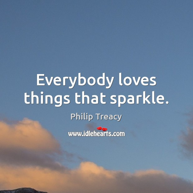 Everybody loves things that sparkle. Image