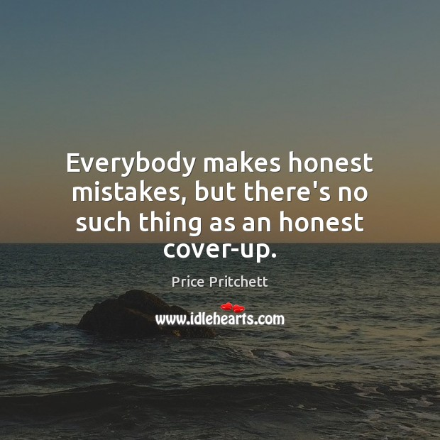 Everybody makes honest mistakes, but there's no such thing as an honest cover-up. Image