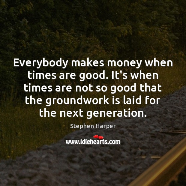 Everybody makes money when times are good. It's when times are not Image