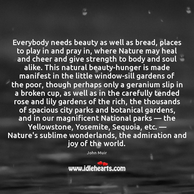 Everybody needs beauty as well as bread, places to play in and Hunger Quotes Image