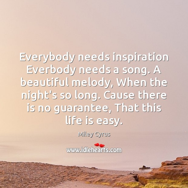 Image, Everybody needs inspiration Everbody needs a song. A beautiful melody, When the