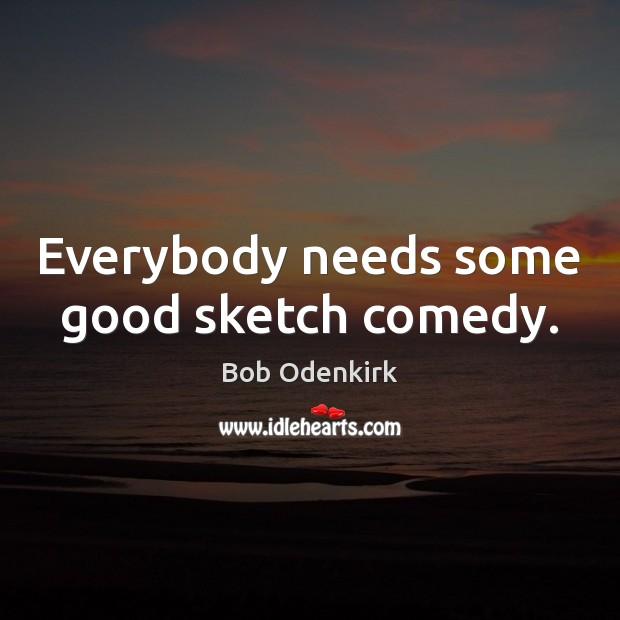 Everybody needs some good sketch comedy. Image