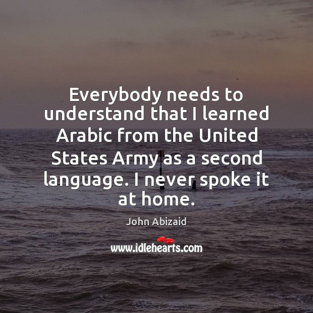 Everybody needs to understand that I learned Arabic from the United States Image