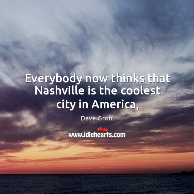 Everybody now thinks that Nashville is the coolest city in America, Image