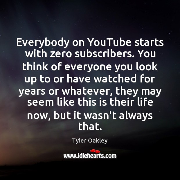 Everybody on YouTube starts with zero subscribers. You think of everyone you Image