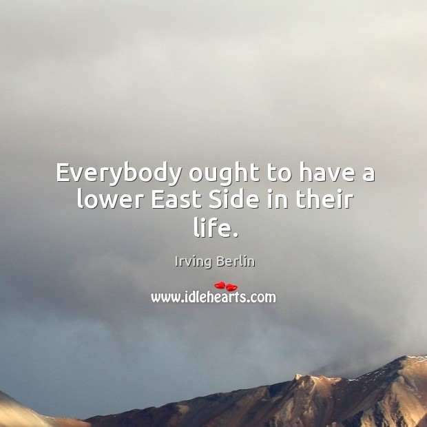 Everybody ought to have a lower east side in their life. Image