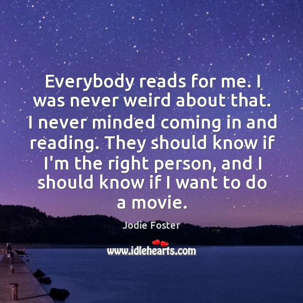 Everybody reads for me. I was never weird about that. I never Image