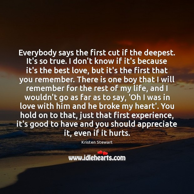 Everybody says the first cut if the deepest. It's so true. I Best Love Quotes Image