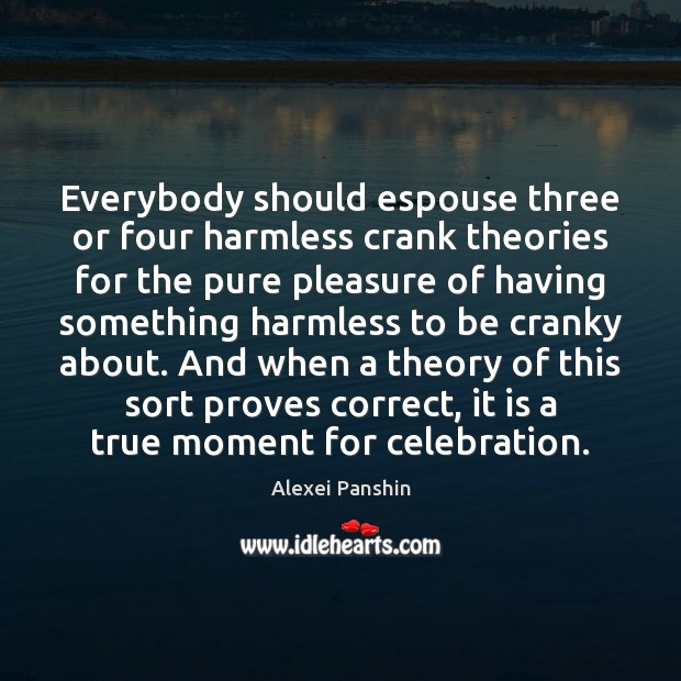 Image, Everybody should espouse three or four harmless crank theories for the pure