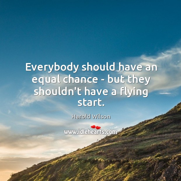 Everybody should have an equal chance – but they shouldn't have a flying start. Image